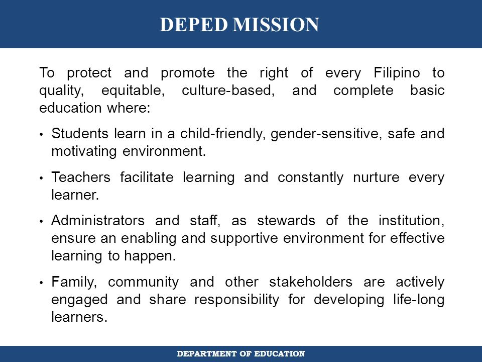 DEPED MISSION To protect and promote the right of every Filipino to quality, equitable, culture-based, and complete basic education where: