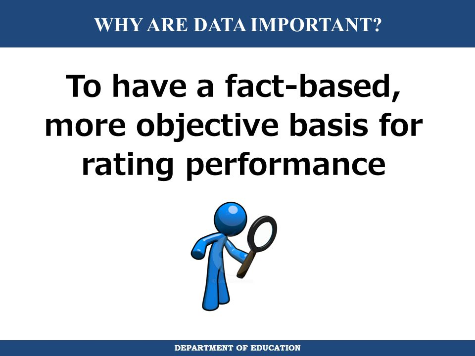 To have a fact-based, more objective basis for rating performance