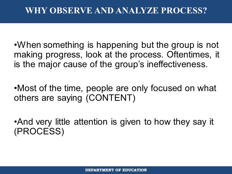 WHY OBSERVE AND ANALYZE PROCESS