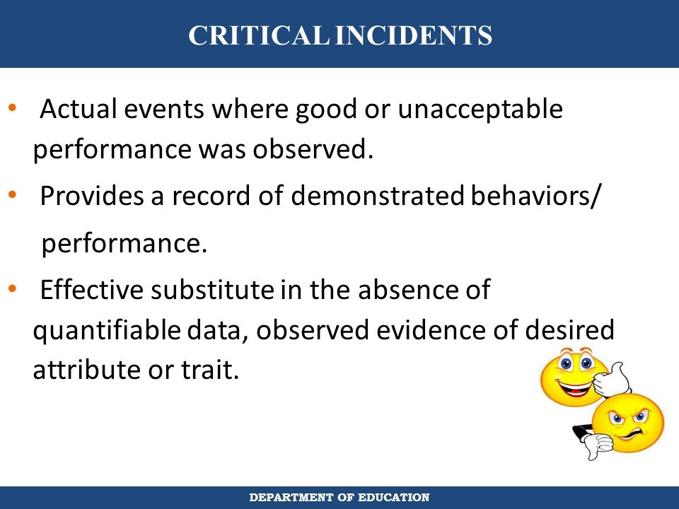 Actual events where good or unacceptable performance was observed.