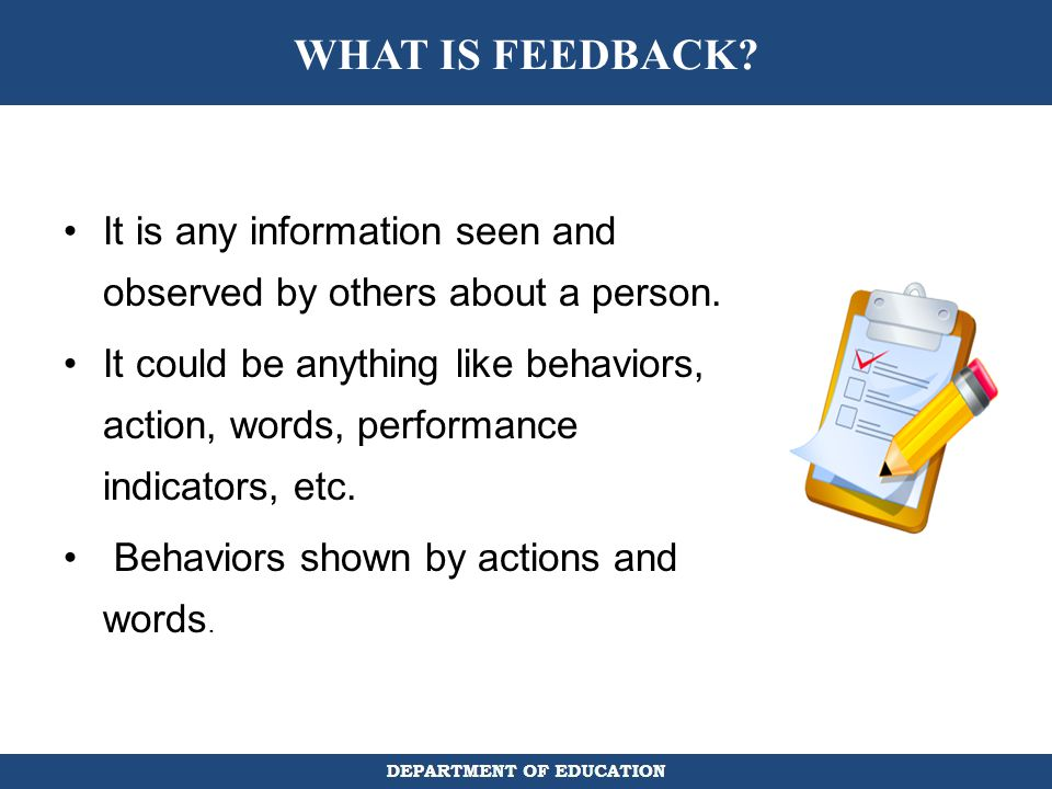 WHAT IS FEEDBACK It is any information seen and observed by others about a person.