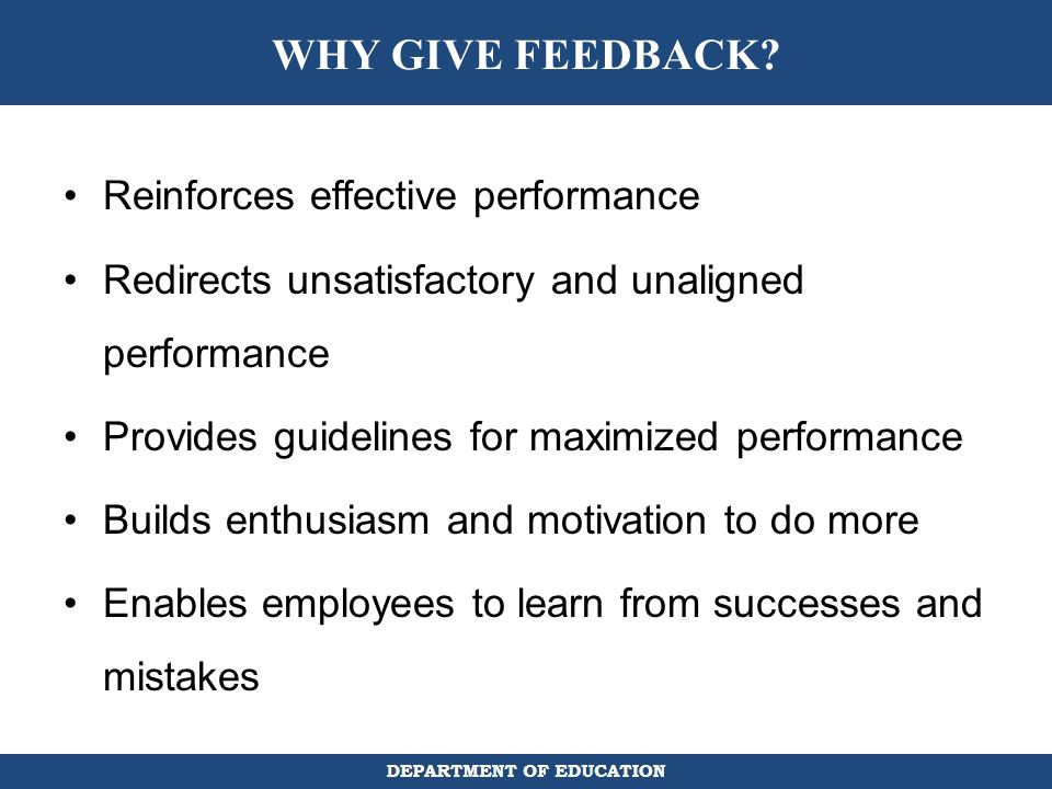 WHY GIVE FEEDBACK Reinforces effective performance