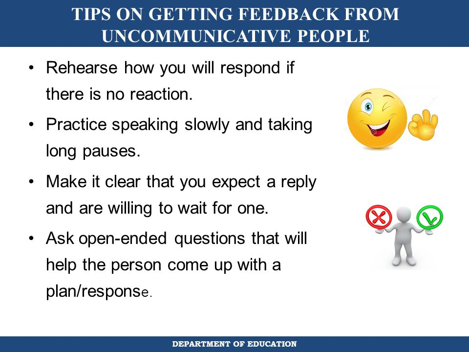 TIPS ON GETTING FEEDBACK FROM UNCOMMUNICATIVE PEOPLE