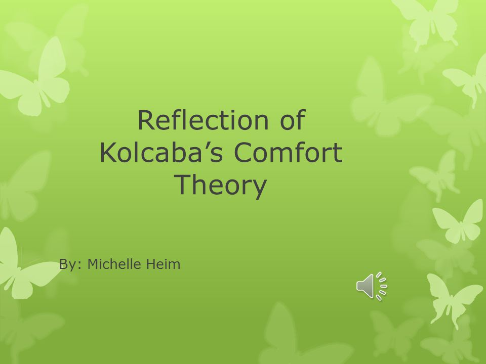 caring kolcaba Kolcaba's theory of comfort katherine kolcaba, phd, rn is a nursing theorist who developed her theory of comfort care while working with dementia patients.