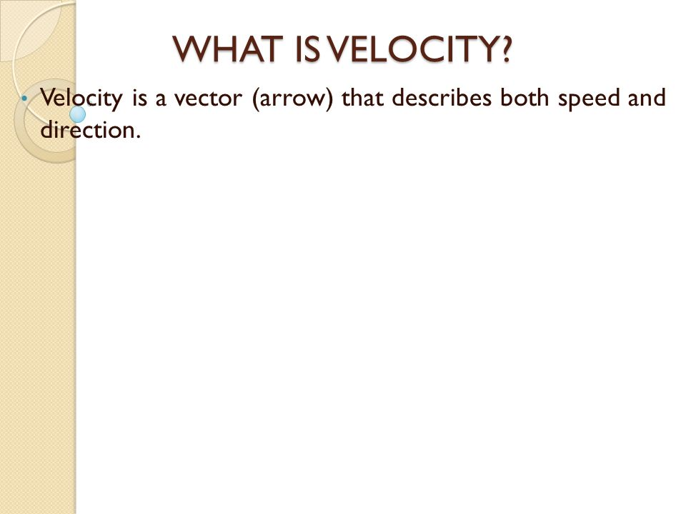 Velocity is a vector (arrow) that describes both speed and direction.