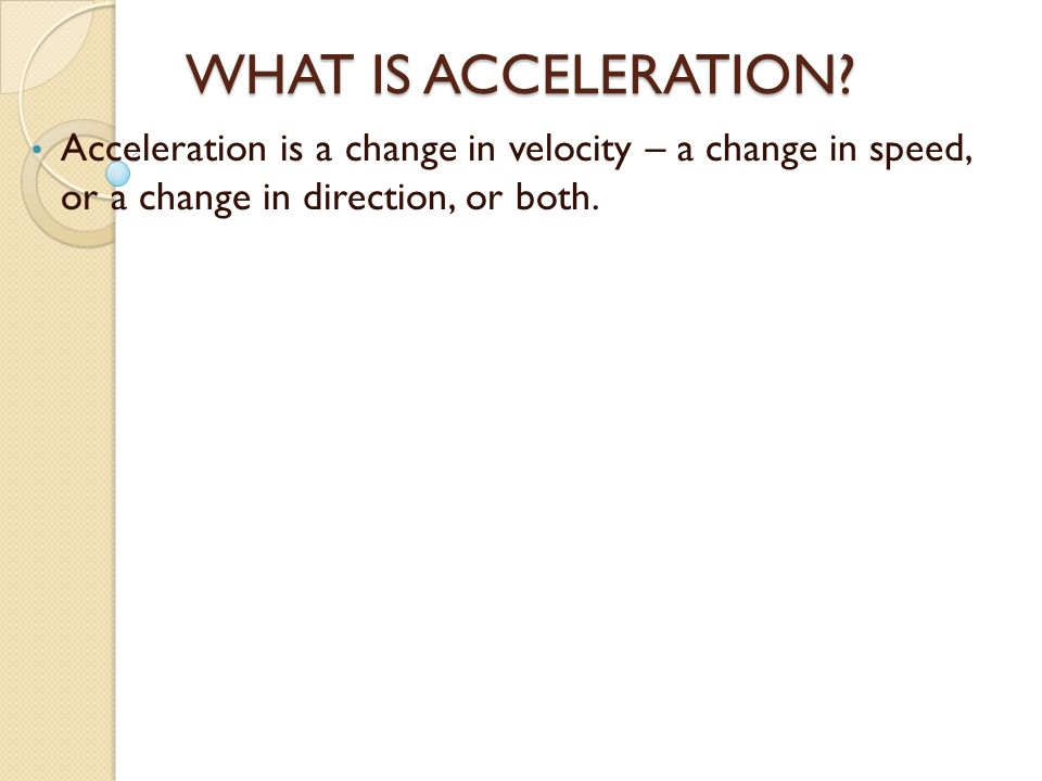 WHAT IS ACCELERATION.