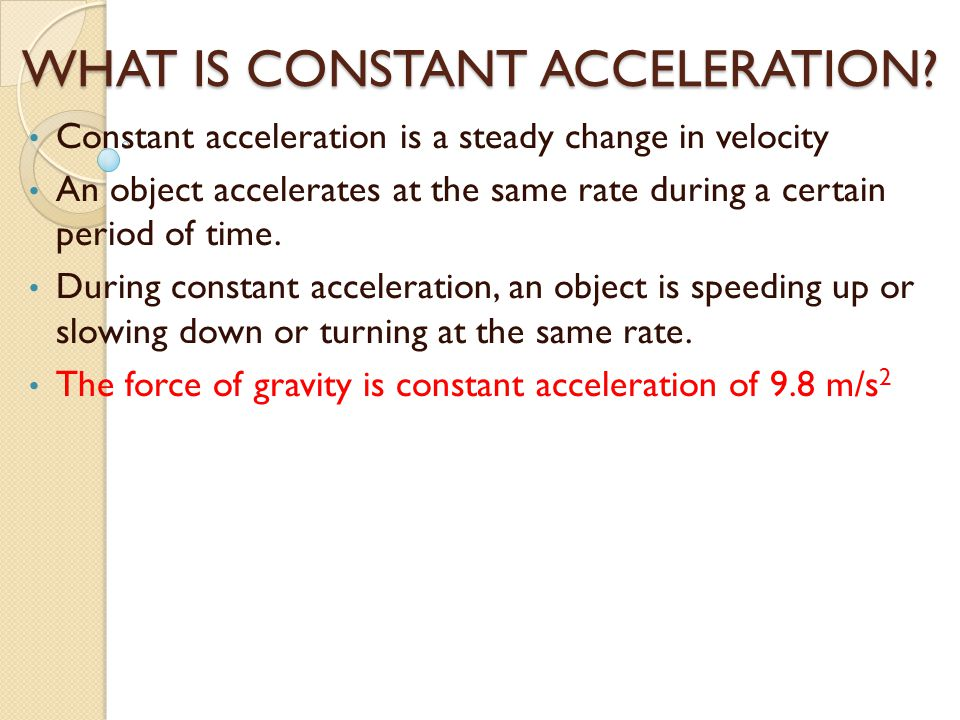 WHAT IS CONSTANT ACCELERATION