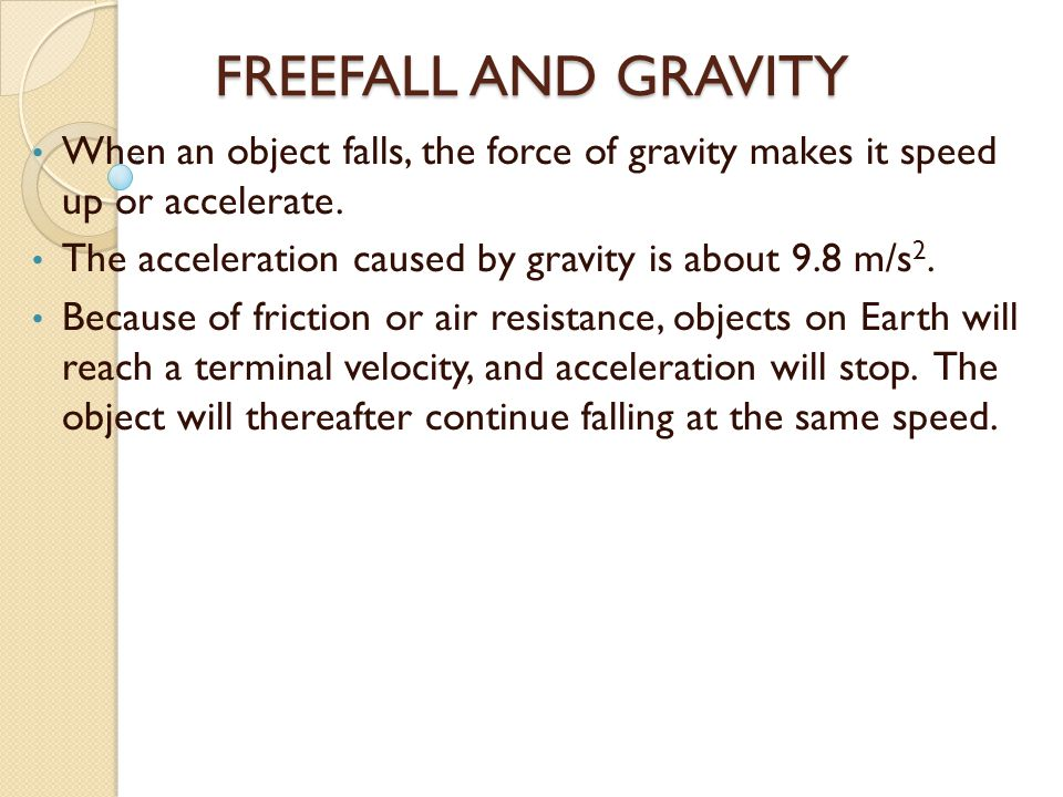 FREEFALL AND GRAVITY When an object falls, the force of gravity makes it speed up or accelerate.