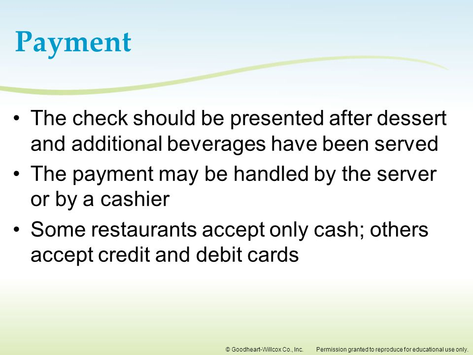Payment The check should be presented after dessert and additional beverages have been served.