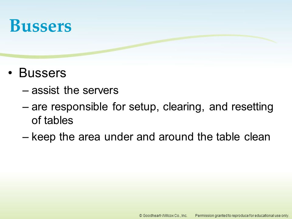 Bussers Bussers assist the servers