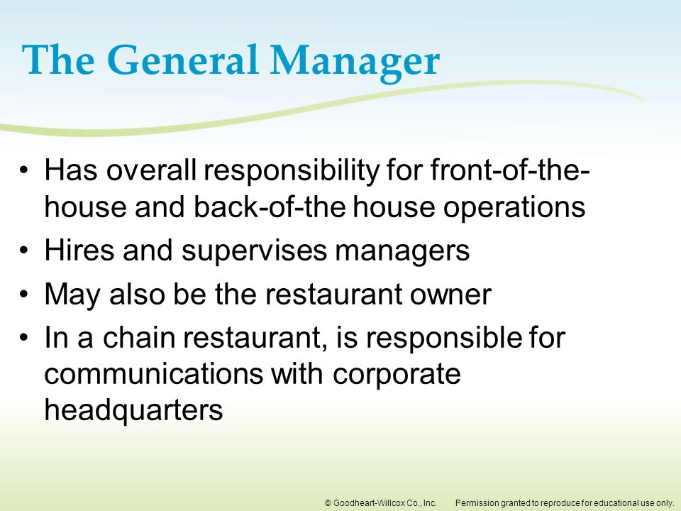 The General Manager Has overall responsibility for front-of-the-house and back-of-the house operations.