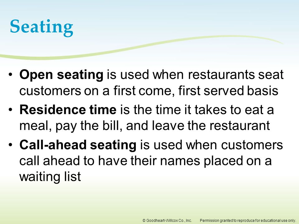 Seating Open seating is used when restaurants seat customers on a first come, first served basis.