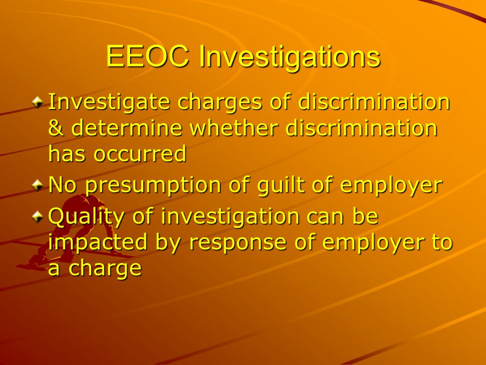 EEOC Investigations Investigate charges of discrimination & determine whether discrimination has occurred.