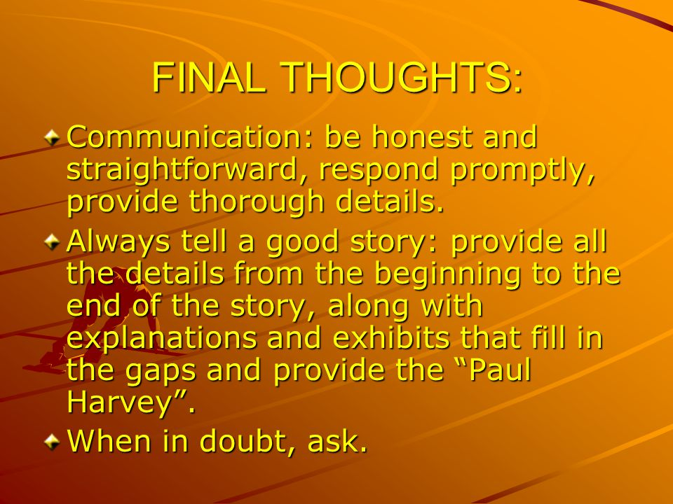 FINAL THOUGHTS: Communication: be honest and straightforward, respond promptly, provide thorough details.