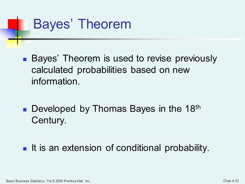 Bayes' Theorem Bayes' Theorem is used to revise previously calculated probabilities based on new information.