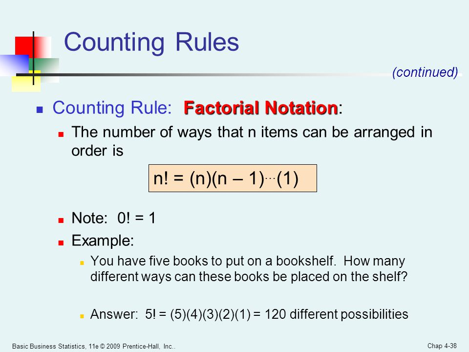 Counting Rules Counting Rule: Factorial Notation: n! = (n)(n – 1)…(1)