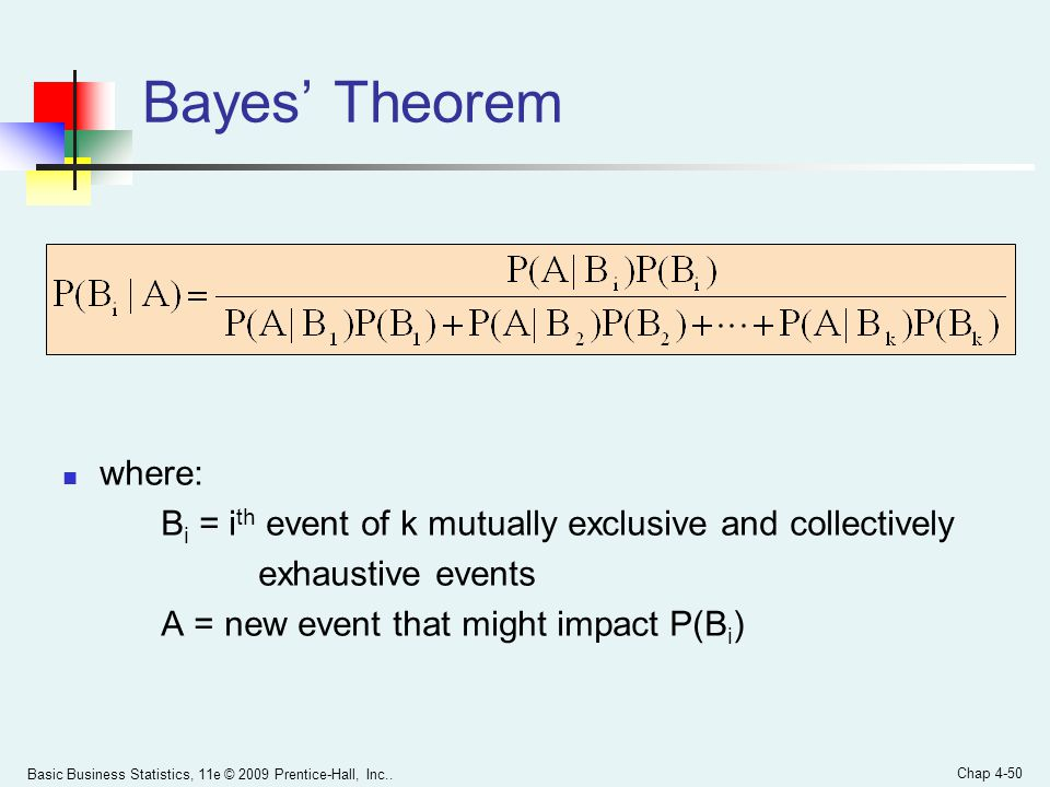 Bayes' Theorem where: Bi = ith event of k mutually exclusive and collectively. exhaustive events.
