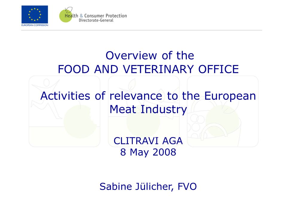 Overview of the FOOD AND VETERINARY OFFICE Activities of relevance to the European Meat Industry CLITRAVI AGA 8 May 2008 Sabine Jülicher, FVO