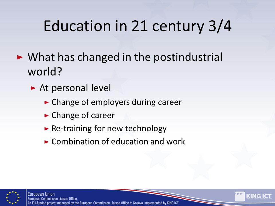 Education in 21 century 3/4 What has changed in the postindustrial world At personal level. Change of employers during career.
