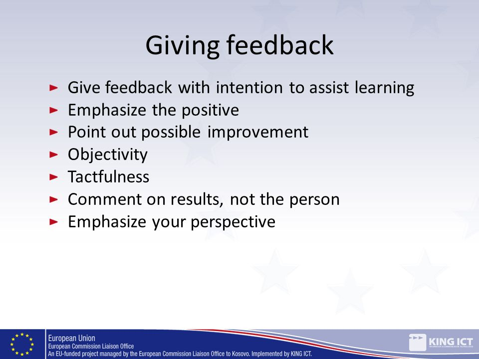 Giving feedback Give feedback with intention to assist learning