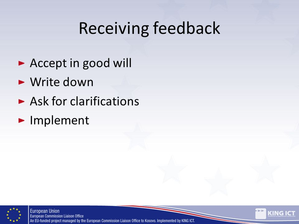 Receiving feedback Accept in good will Write down