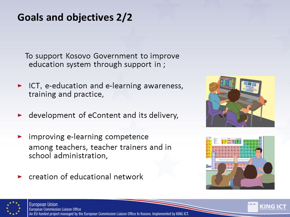 Goals and objectives 2/2 To support Kosovo Government to improve education system through support in ;