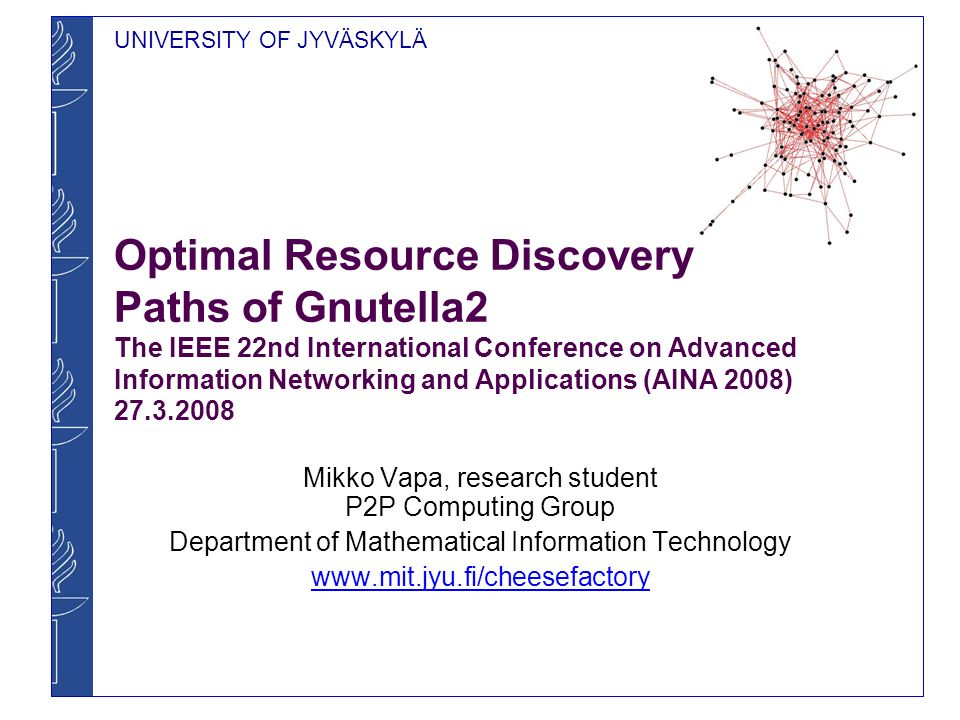 Optimal Resource Discovery Paths of Gnutella2 The IEEE 22nd International Conference on Advanced Information Networking and Applications (AINA 2008) 27.3.2008