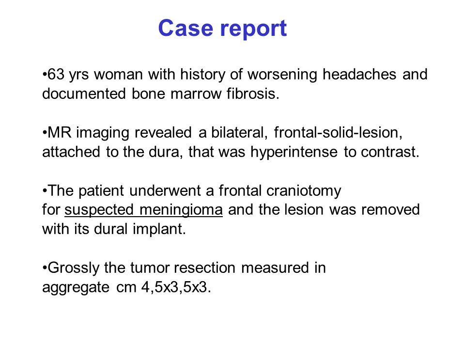 Case report 63 yrs woman with history of worsening headaches and
