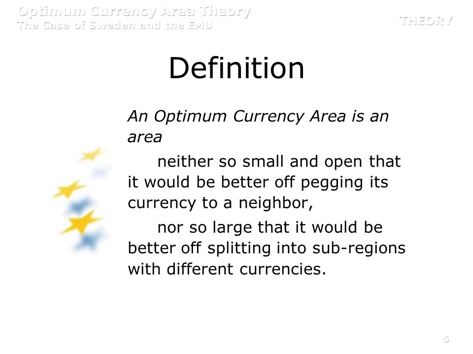 Definition An Optimum Currency Area is an area