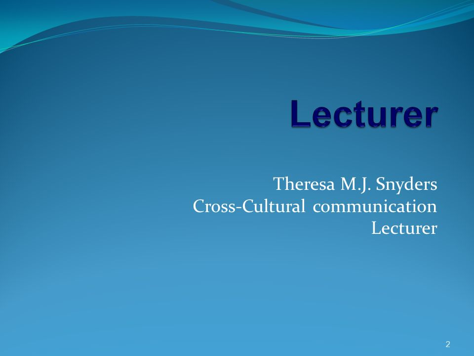 Theresa M.J. Snyders Cross-Cultural communication Lecturer