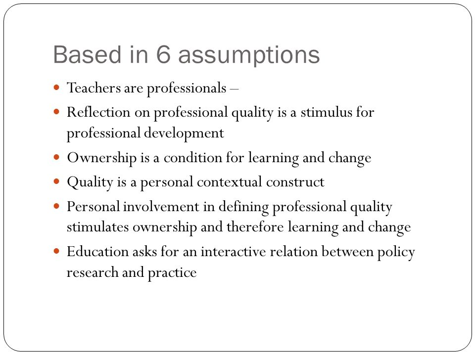Based in 6 assumptions Teachers are professionals –