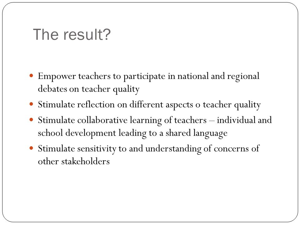 The result Empower teachers to participate in national and regional debates on teacher quality.