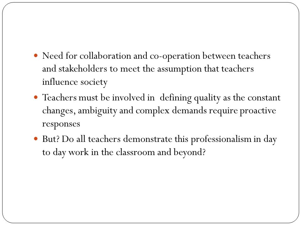 Need for collaboration and co-operation between teachers and stakeholders to meet the assumption that teachers influence society