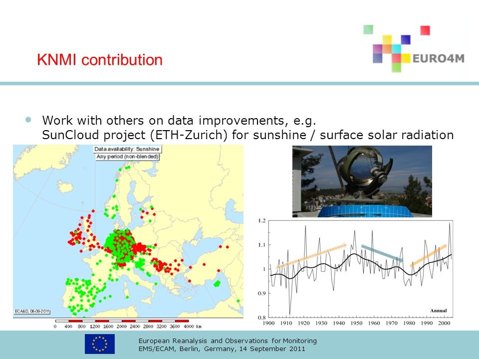 KNMI contribution Work with others on data improvements, e.g. SunCloud project (ETH-Zurich) for sunshine / surface solar radiation.