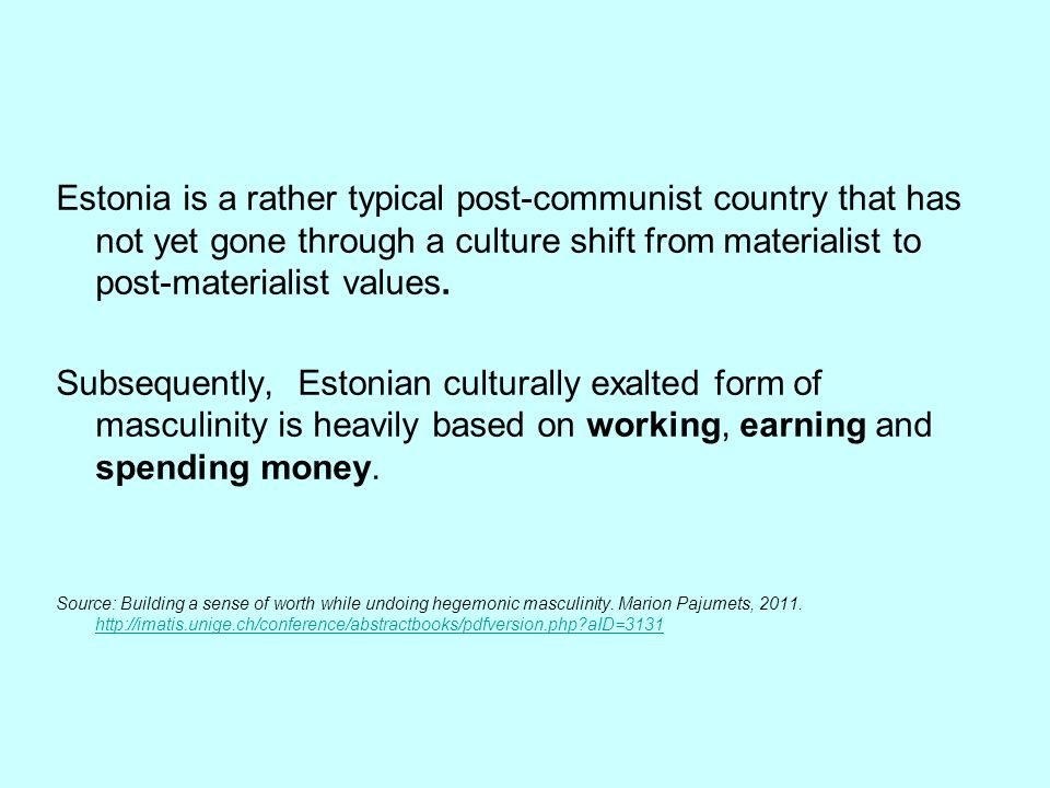 Estonia is a rather typical post-communist country that has not yet gone through a culture shift from materialist to post-materialist values.