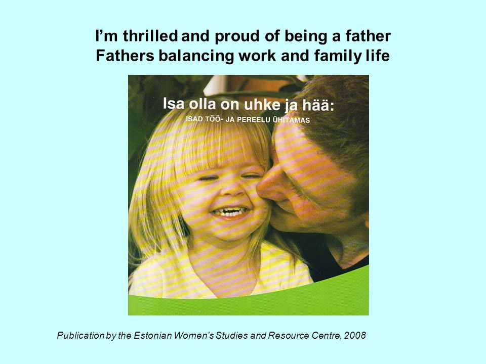 I'm thrilled and proud of being a father Fathers balancing work and family life