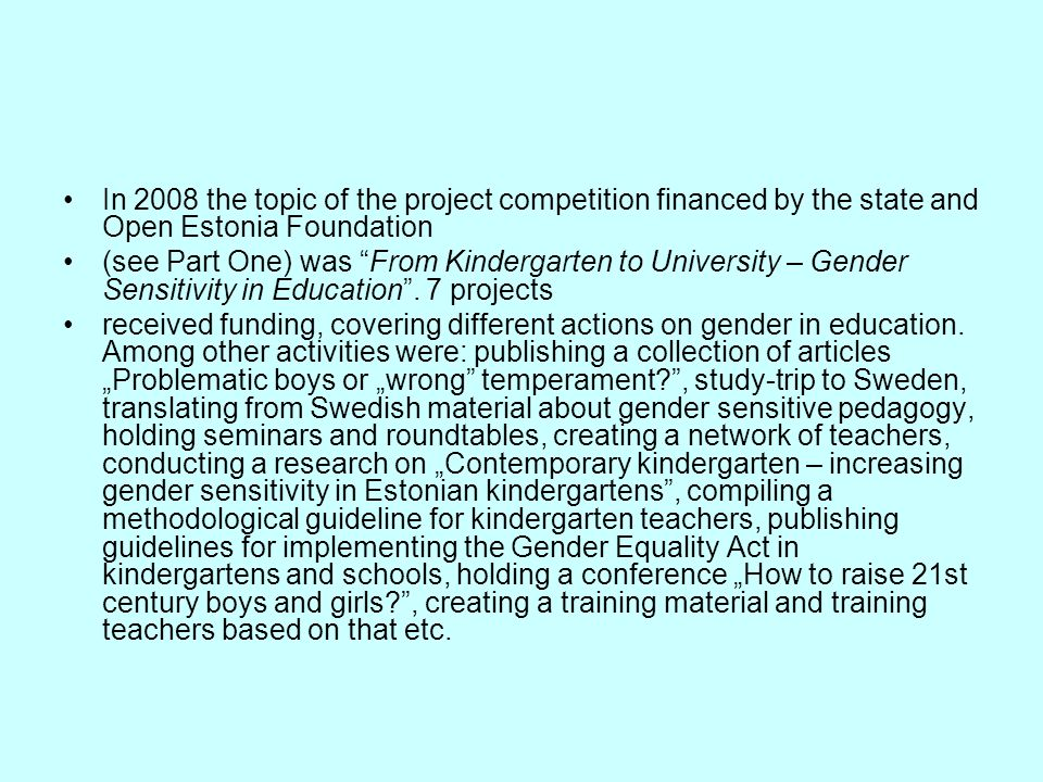 In 2008 the topic of the project competition financed by the state and Open Estonia Foundation