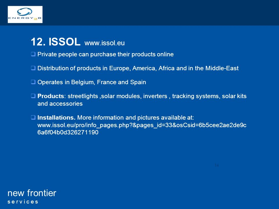 12. ISSOL www.issol.eu Private people can purchase their products online. Distribution of products in Europe, America, Africa and in the Middle-East.