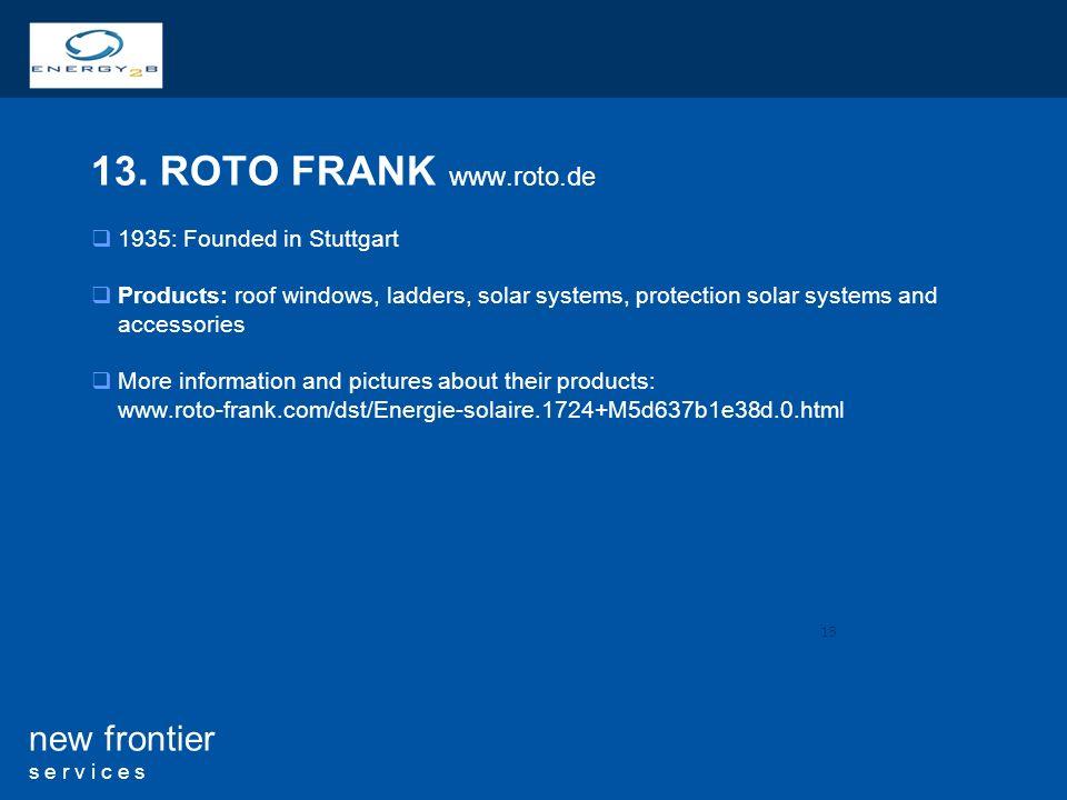13. ROTO FRANK www.roto.de 1935: Founded in Stuttgart