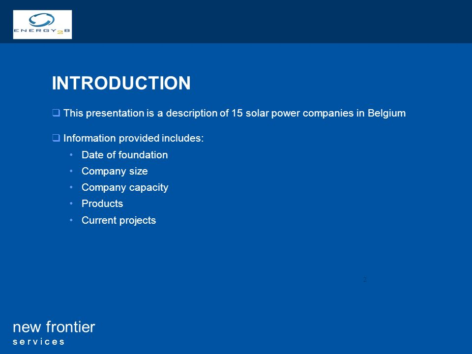 INTRODUCTIONThis presentation is a description of 15 solar power companies in Belgium. Information provided includes: