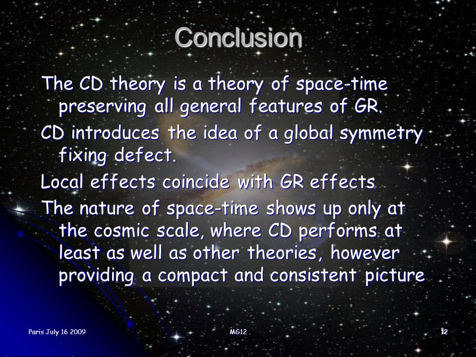 Conclusion The CD theory is a theory of space-time preserving all general features of GR. CD introduces the idea of a global symmetry fixing defect.