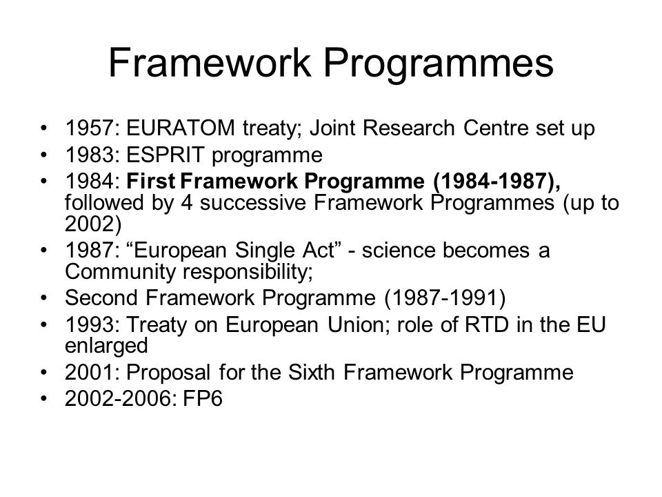 Framework Programmes1957: EURATOM treaty; Joint Research Centre set up. 1983: ESPRIT programme.