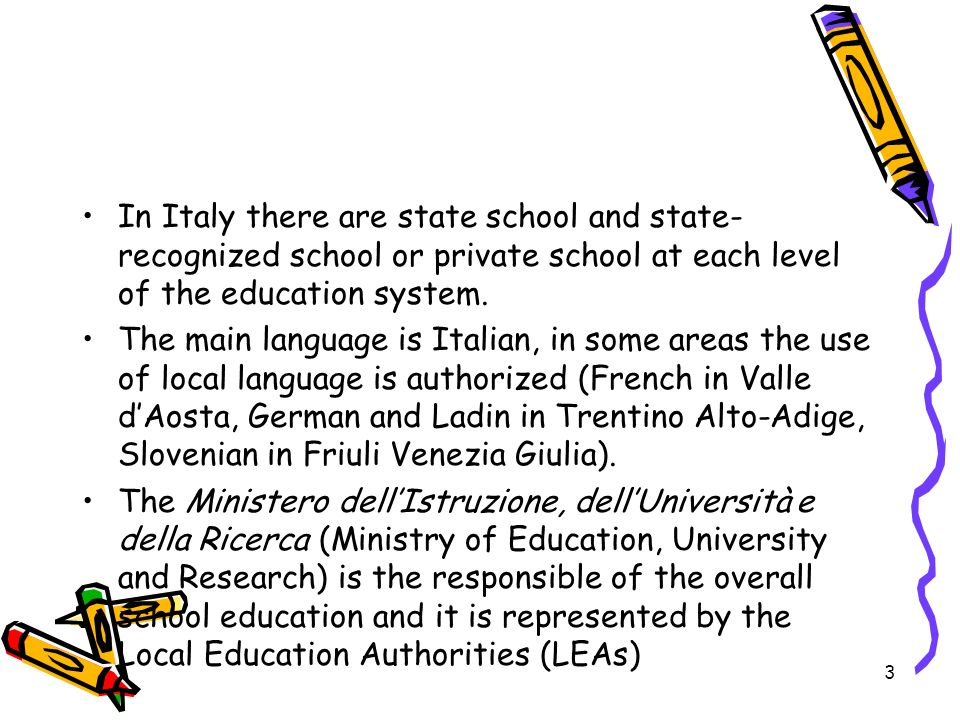 In Italy there are state school and state-recognized school or private school at each level of the education system.