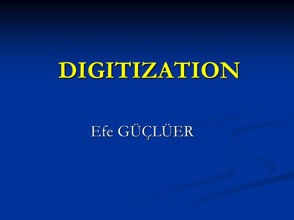 DIGITIZATION Efe GÜÇLÜER