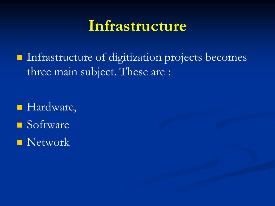 Infrastructure Infrastructure of digitization projects becomes three main subject. These are : Hardware,