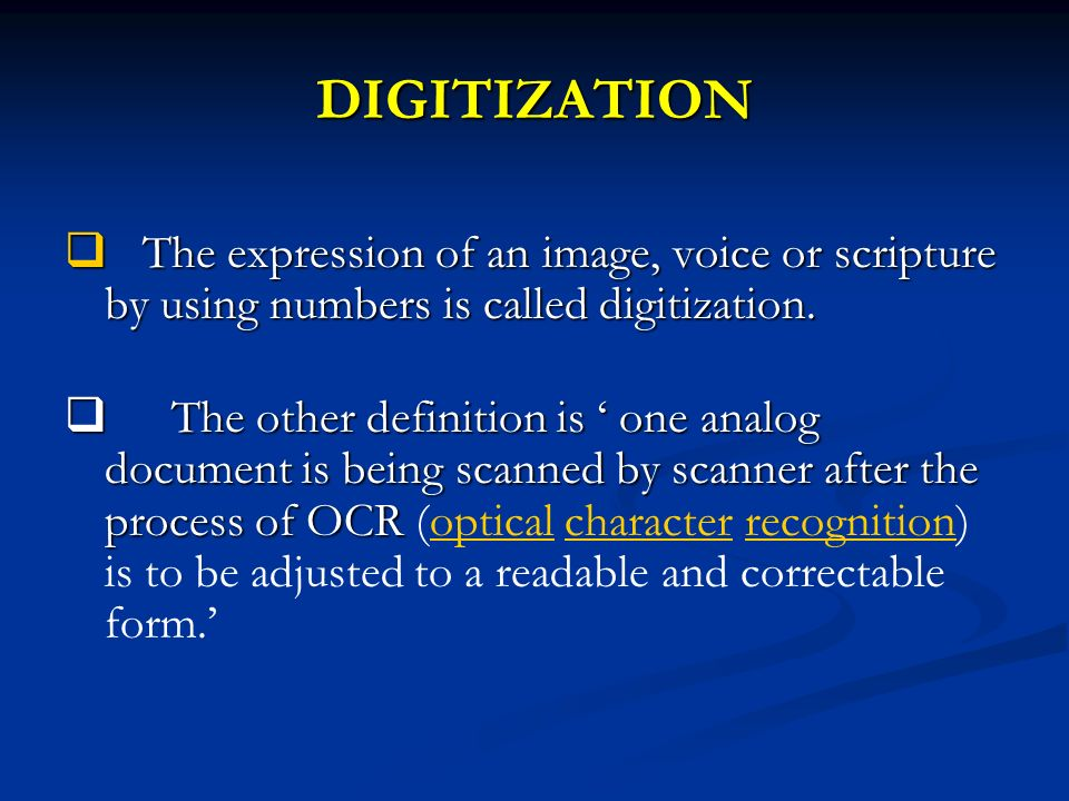 DIGITIZATION The expression of an image, voice or scripture by using numbers is called digitization.