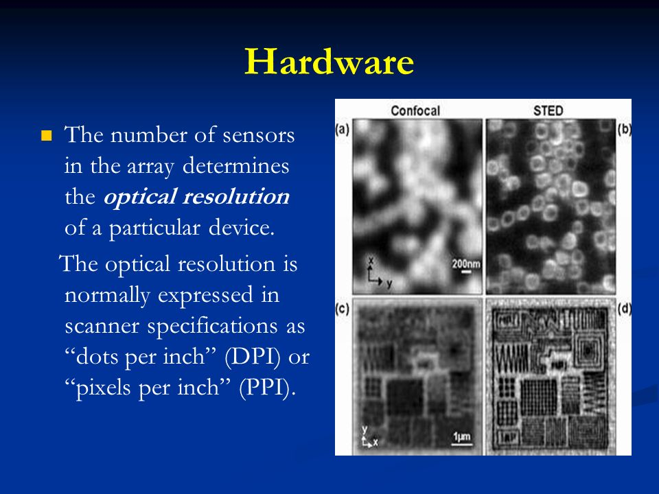 Hardware The number of sensors in the array determines the optical resolution of a particular device.