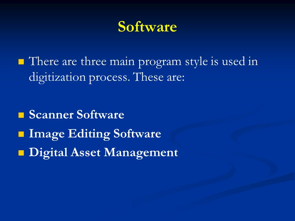Software There are three main program style is used in digitization process. These are: Scanner Software.