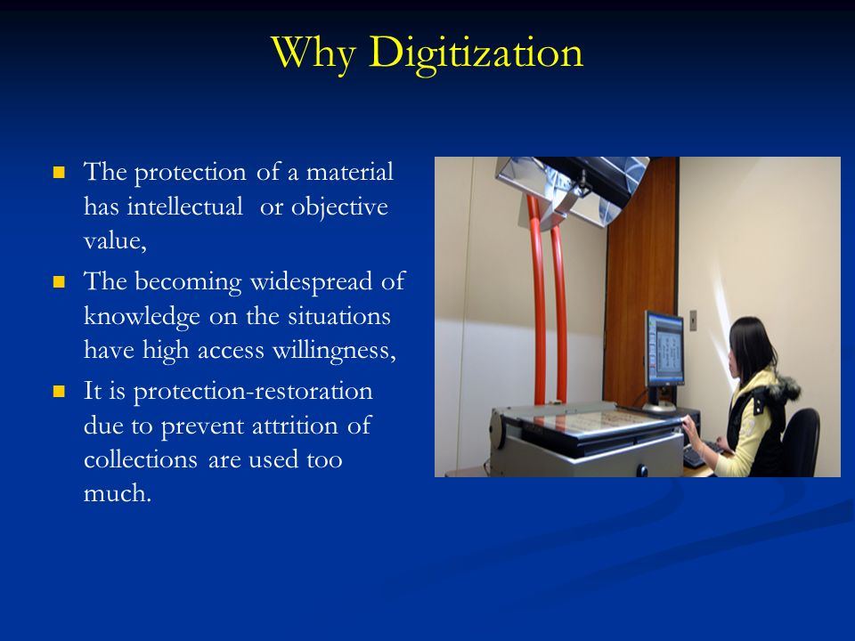 Why Digitization The protection of a material has intellectual or objective value,