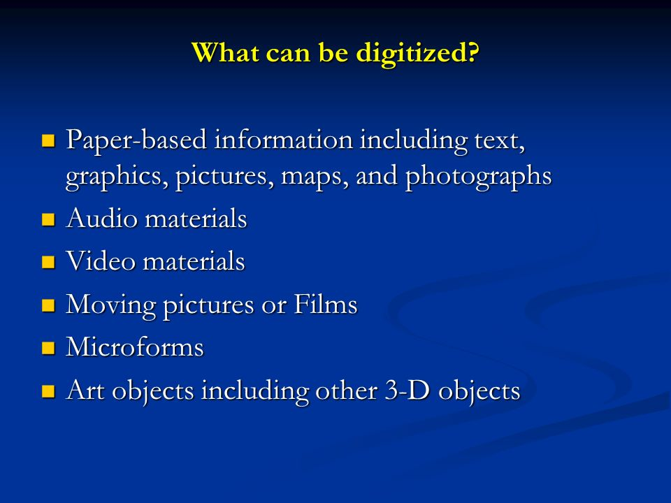 What can be digitized Paper-based information including text, graphics, pictures, maps, and photographs.